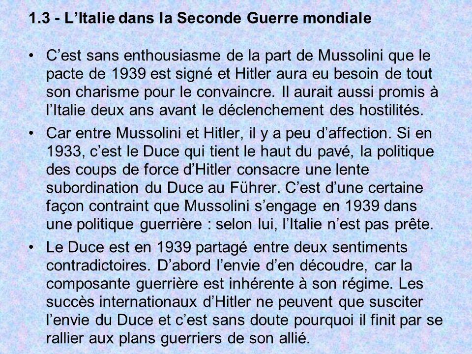 1.3 - LItalie dans la Seconde Guerre mondiale Cest sans enthousiasme de la part de Mussolini que le pacte de 1939 est signé et Hitler aura eu besoin d
