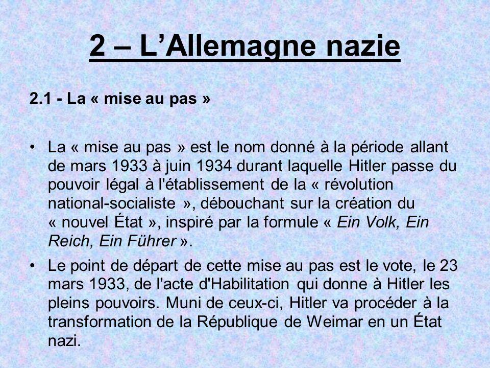 2 – LAllemagne nazie 2.1 - La « mise au pas » La « mise au pas » est le nom donné à la période allant de mars 1933 à juin 1934 durant laquelle Hitler
