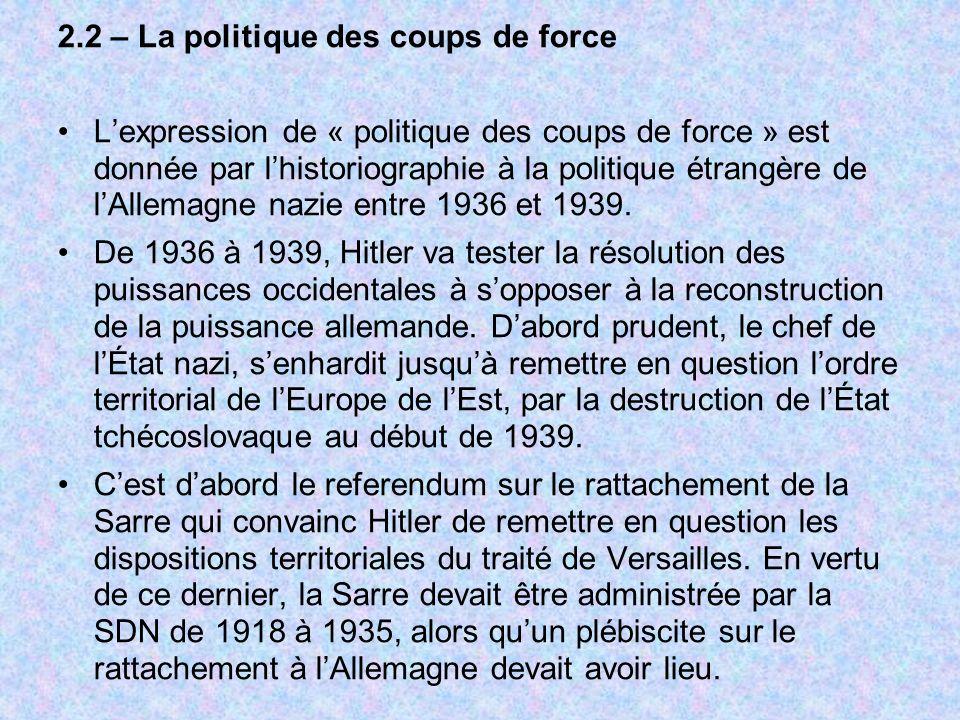 2.2 – La politique des coups de force Lexpression de « politique des coups de force » est donnée par lhistoriographie à la politique étrangère de lAll