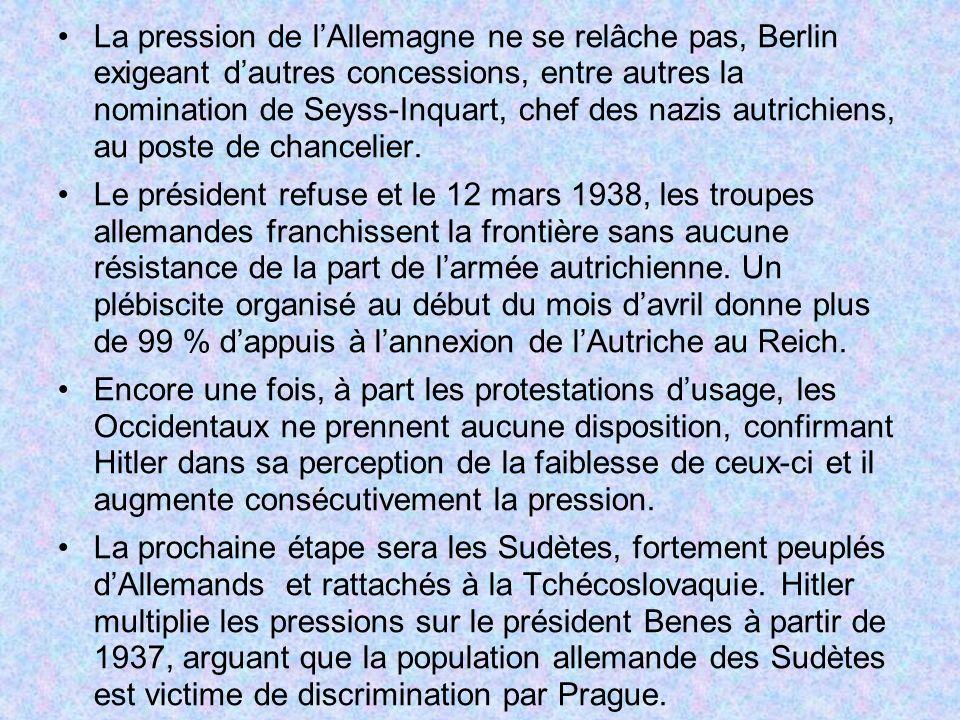 La pression de lAllemagne ne se relâche pas, Berlin exigeant dautres concessions, entre autres la nomination de Seyss-Inquart, chef des nazis autrichi
