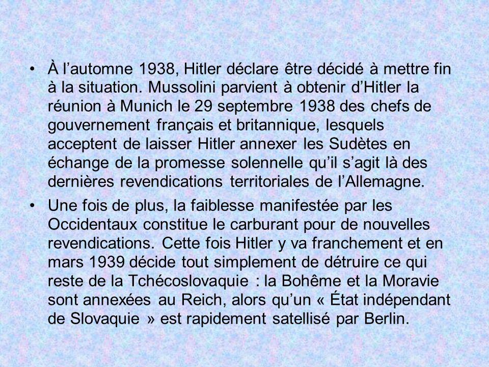 À lautomne 1938, Hitler déclare être décidé à mettre fin à la situation. Mussolini parvient à obtenir dHitler la réunion à Munich le 29 septembre 1938