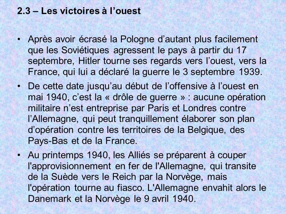 2.3 – Les victoires à louest Après avoir écrasé la Pologne dautant plus facilement que les Soviétiques agressent le pays à partir du 17 septembre, Hit
