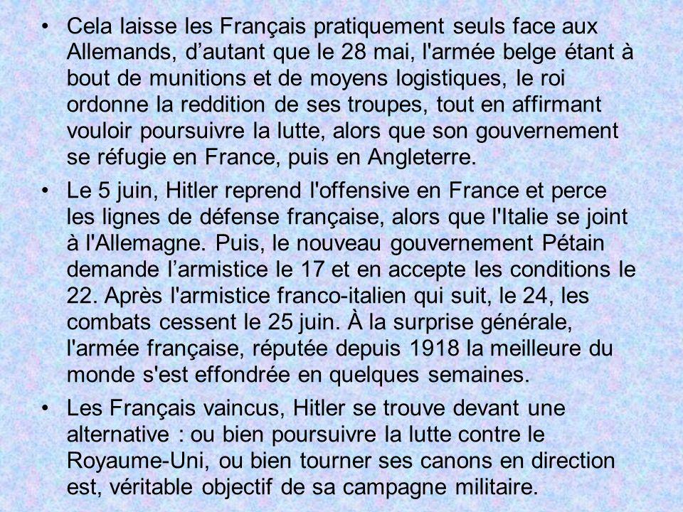 Cela laisse les Français pratiquement seuls face aux Allemands, dautant que le 28 mai, l'armée belge étant à bout de munitions et de moyens logistique