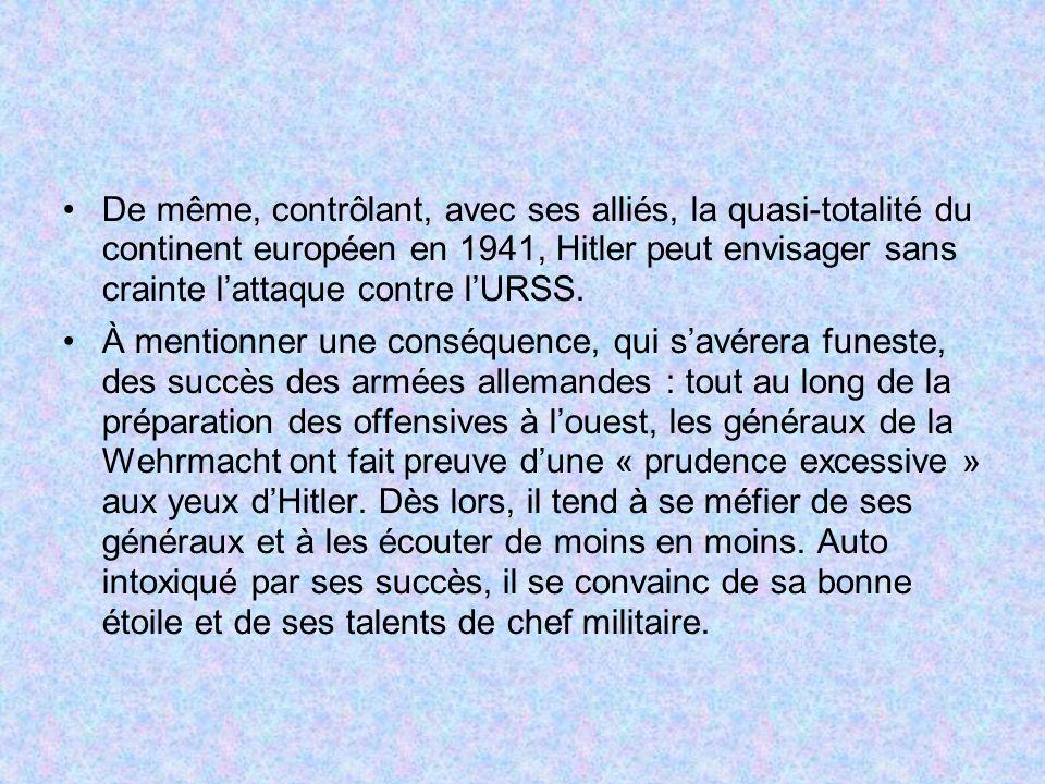 De même, contrôlant, avec ses alliés, la quasi-totalité du continent européen en 1941, Hitler peut envisager sans crainte lattaque contre lURSS. À men