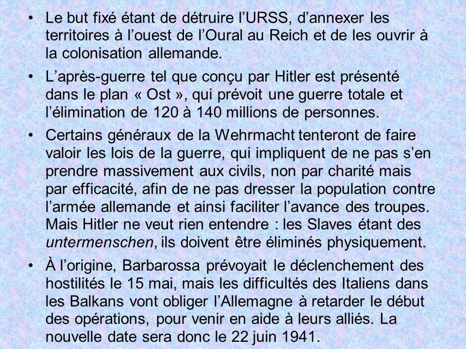 Le but fixé étant de détruire lURSS, dannexer les territoires à louest de lOural au Reich et de les ouvrir à la colonisation allemande. Laprès-guerre