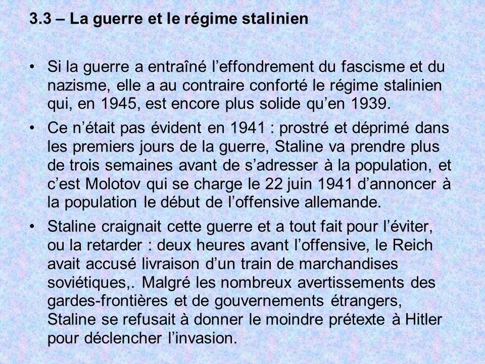 3.3 – La guerre et le régime stalinien Si la guerre a entraîné leffondrement du fascisme et du nazisme, elle a au contraire conforté le régime stalini