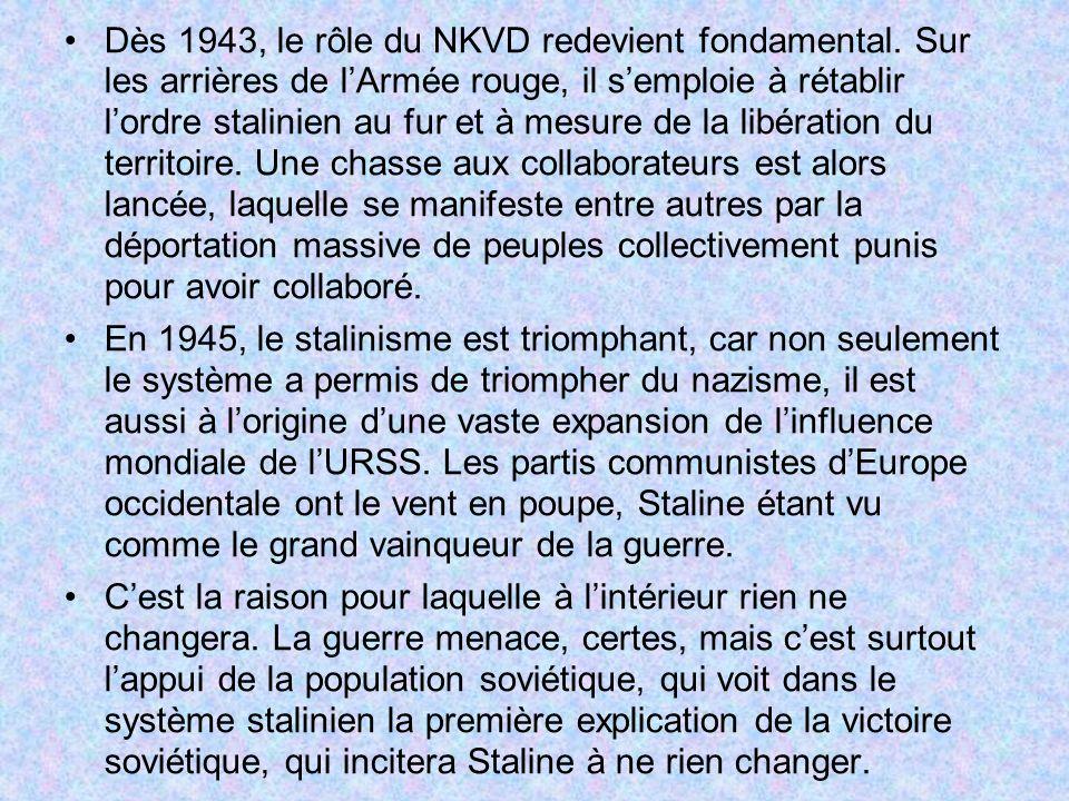Dès 1943, le rôle du NKVD redevient fondamental. Sur les arrières de lArmée rouge, il semploie à rétablir lordre stalinien au fur et à mesure de la li