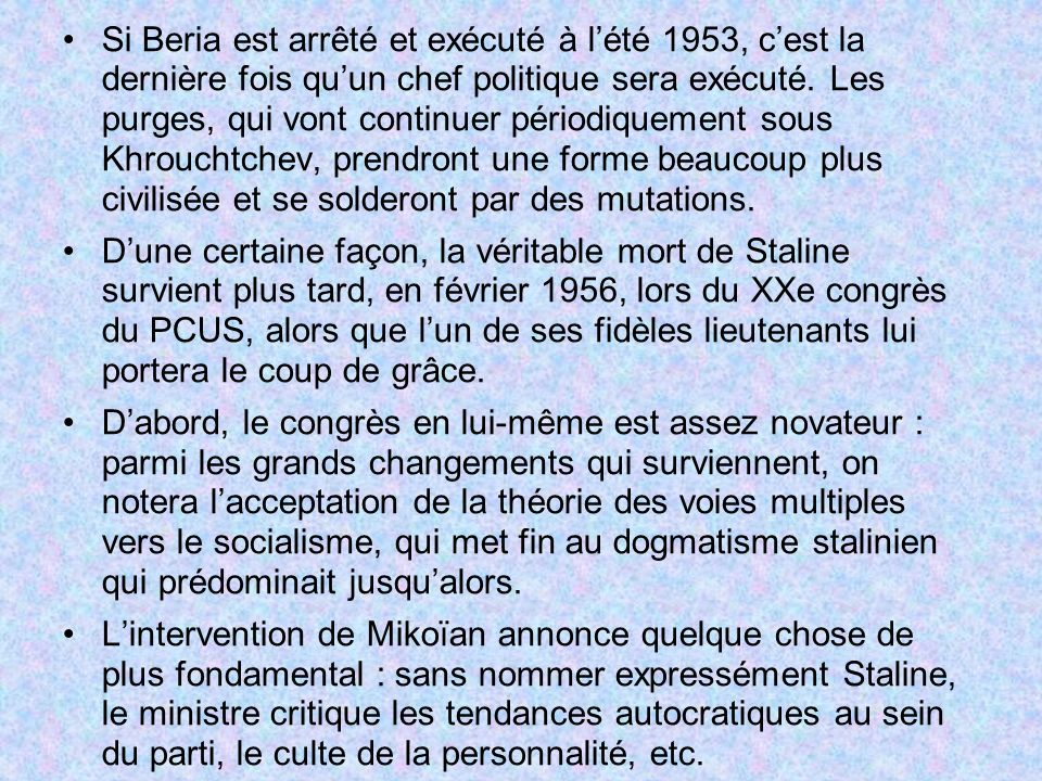 Si Beria est arrêté et exécuté à lété 1953, cest la dernière fois quun chef politique sera exécuté. Les purges, qui vont continuer périodiquement sous