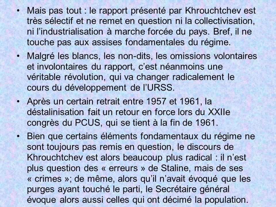 Mais pas tout : le rapport présenté par Khrouchtchev est très sélectif et ne remet en question ni la collectivisation, ni lindustrialisation à marche
