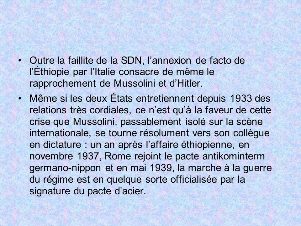 Outre la faillite de la SDN, lannexion de facto de lÉthiopie par lItalie consacre de même le rapprochement de Mussolini et dHitler. Même si les deux É