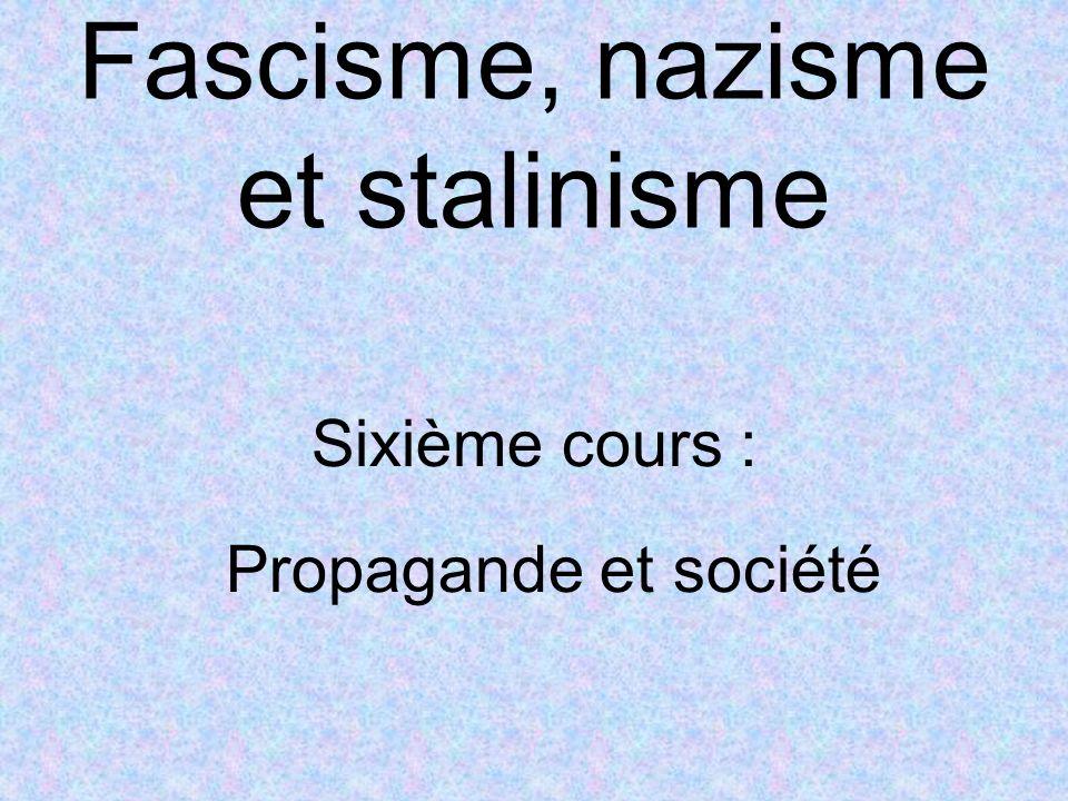 Fascisme, nazisme et stalinisme Sixième cours : Propagande et société