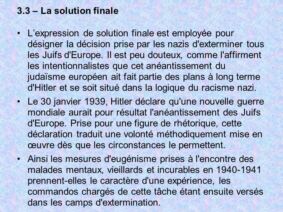 3.3 – La solution finale Lexpression de solution finale est employée pour désigner la décision prise par les nazis d'exterminer tous les Juifs d'Europ