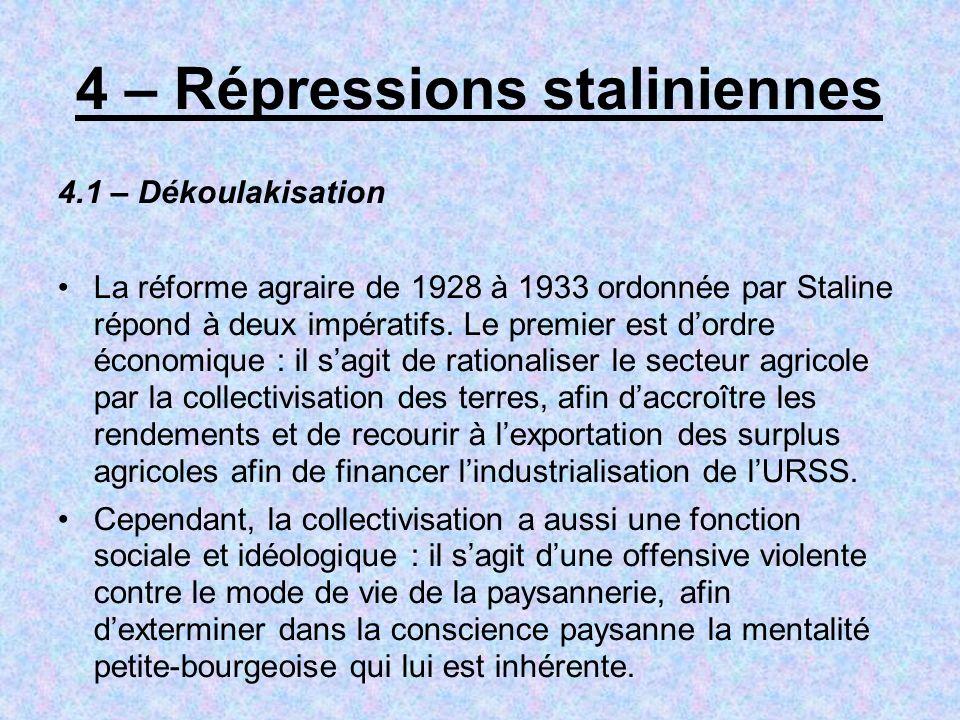 4 – Répressions staliniennes 4.1 – Dékoulakisation La réforme agraire de 1928 à 1933 ordonnée par Staline répond à deux impératifs. Le premier est dor