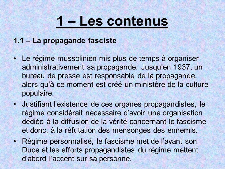 1 – Les contenus 1.1 – La propagande fasciste Le régime mussolinien mis plus de temps à organiser administrativement sa propagande. Jusquen 1937, un b