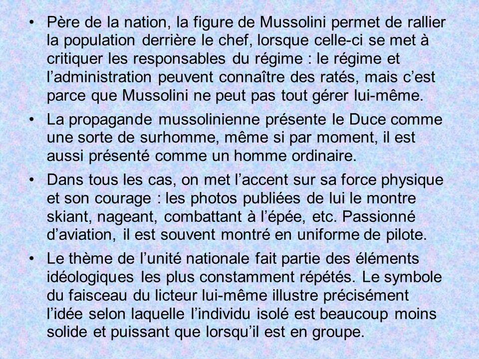 Père de la nation, la figure de Mussolini permet de rallier la population derrière le chef, lorsque celle-ci se met à critiquer les responsables du ré