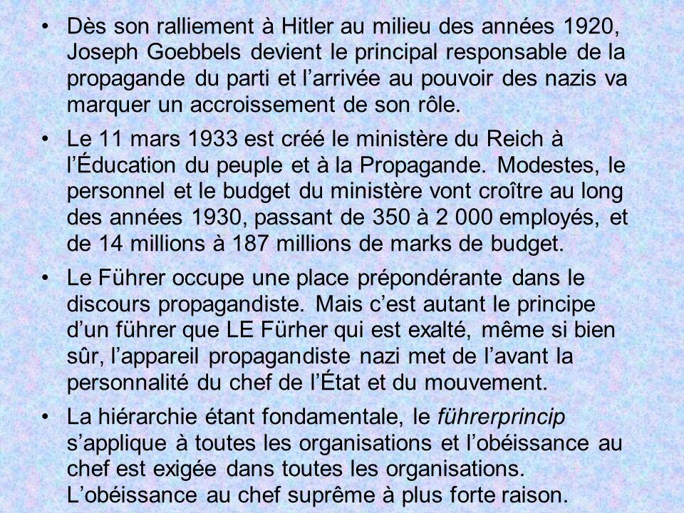 Dès son ralliement à Hitler au milieu des années 1920, Joseph Goebbels devient le principal responsable de la propagande du parti et larrivée au pouvo
