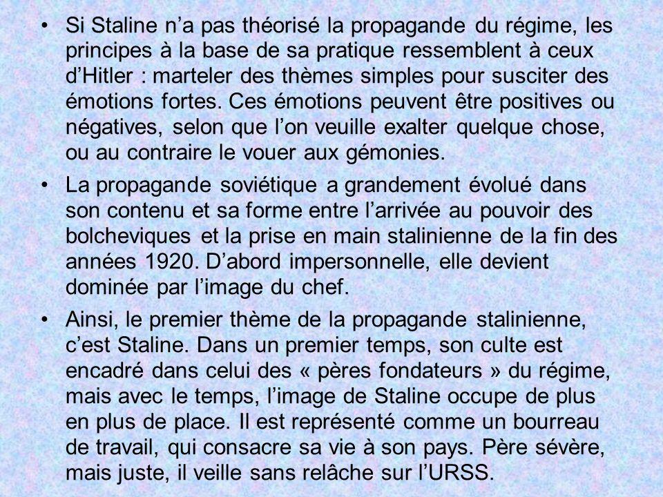 Si Staline na pas théorisé la propagande du régime, les principes à la base de sa pratique ressemblent à ceux dHitler : marteler des thèmes simples po