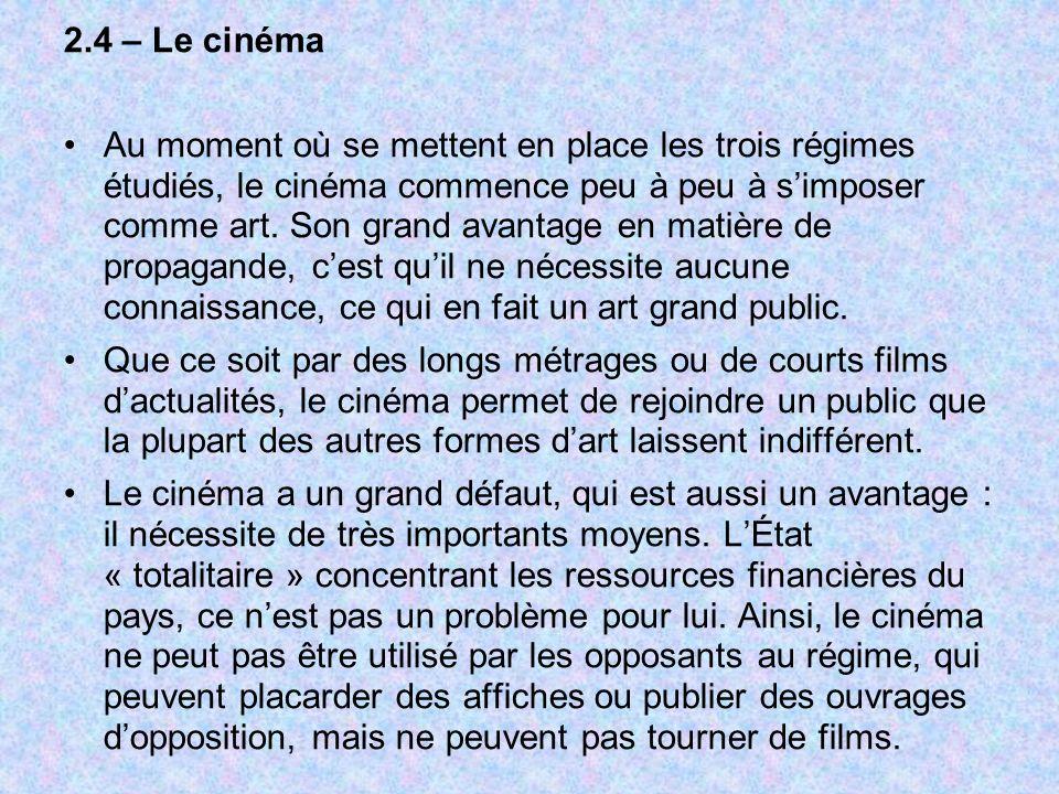 2.4 – Le cinéma Au moment où se mettent en place les trois régimes étudiés, le cinéma commence peu à peu à simposer comme art. Son grand avantage en m