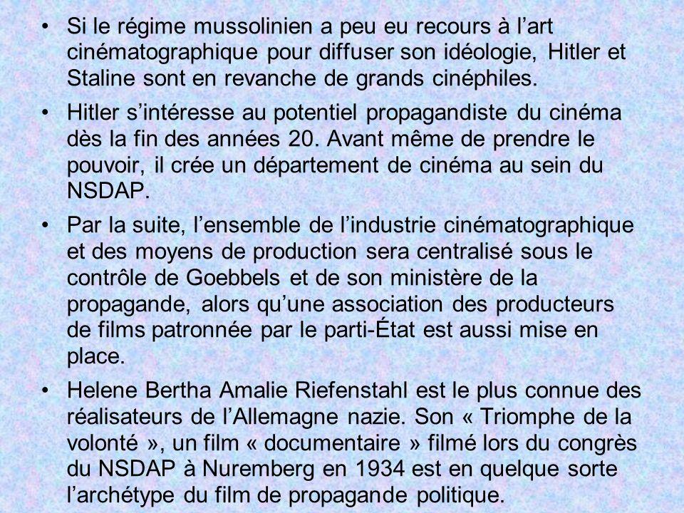Si le régime mussolinien a peu eu recours à lart cinématographique pour diffuser son idéologie, Hitler et Staline sont en revanche de grands cinéphile
