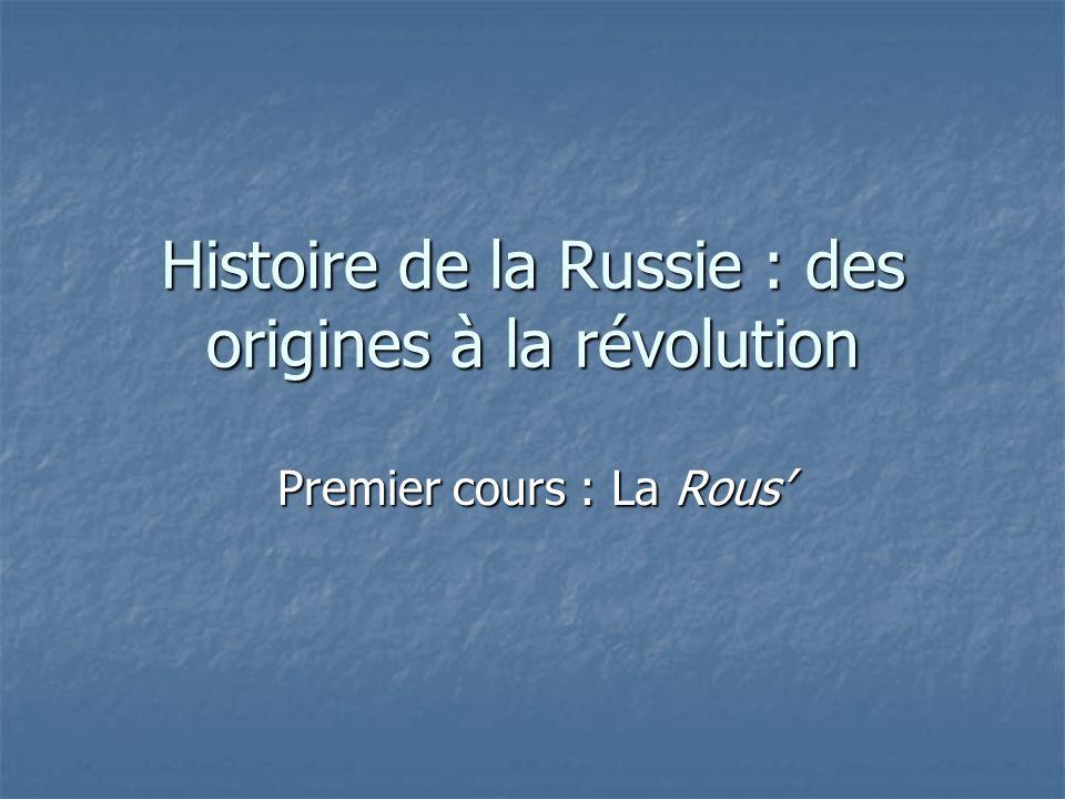 Histoire de la Russie : des origines à la révolution Premier cours : La Rous