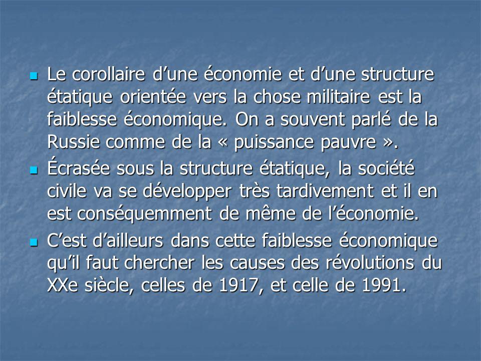 Le corollaire dune économie et dune structure étatique orientée vers la chose militaire est la faiblesse économique. On a souvent parlé de la Russie c