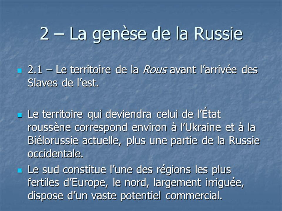 2 – La genèse de la Russie 2.1 – Le territoire de la Rous avant larrivée des Slaves de lest. 2.1 – Le territoire de la Rous avant larrivée des Slaves