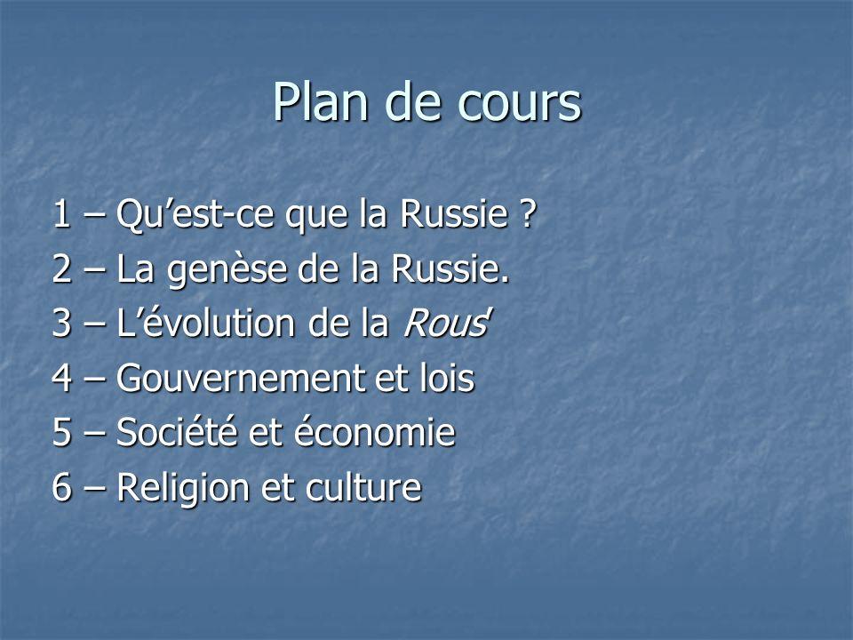 Plan de cours 1 – Quest-ce que la Russie ? 2 – La genèse de la Russie. 3 – Lévolution de la Rous 4 – Gouvernement et lois 5 – Société et économie 6 –