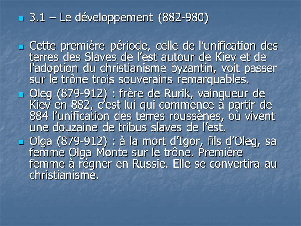 3.1 – Le développement (882-980) 3.1 – Le développement (882-980) Cette première période, celle de lunification des terres des Slaves de lest autour d