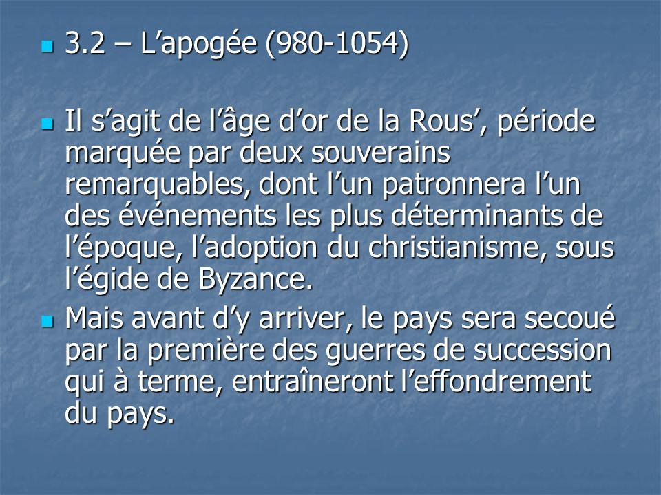 3.2 – Lapogée (980-1054) 3.2 – Lapogée (980-1054) Il sagit de lâge dor de la Rous, période marquée par deux souverains remarquables, dont lun patronne