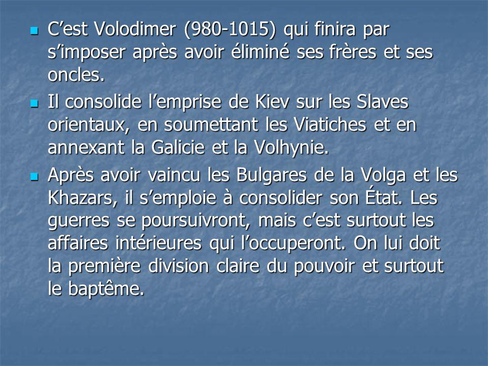Cest Volodimer (980-1015) qui finira par simposer après avoir éliminé ses frères et ses oncles. Cest Volodimer (980-1015) qui finira par simposer aprè