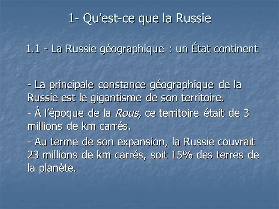 1- Quest-ce que la Russie 1.1 - La Russie géographique : un État continent - La principale constance géographique de la Russie est le gigantisme de so