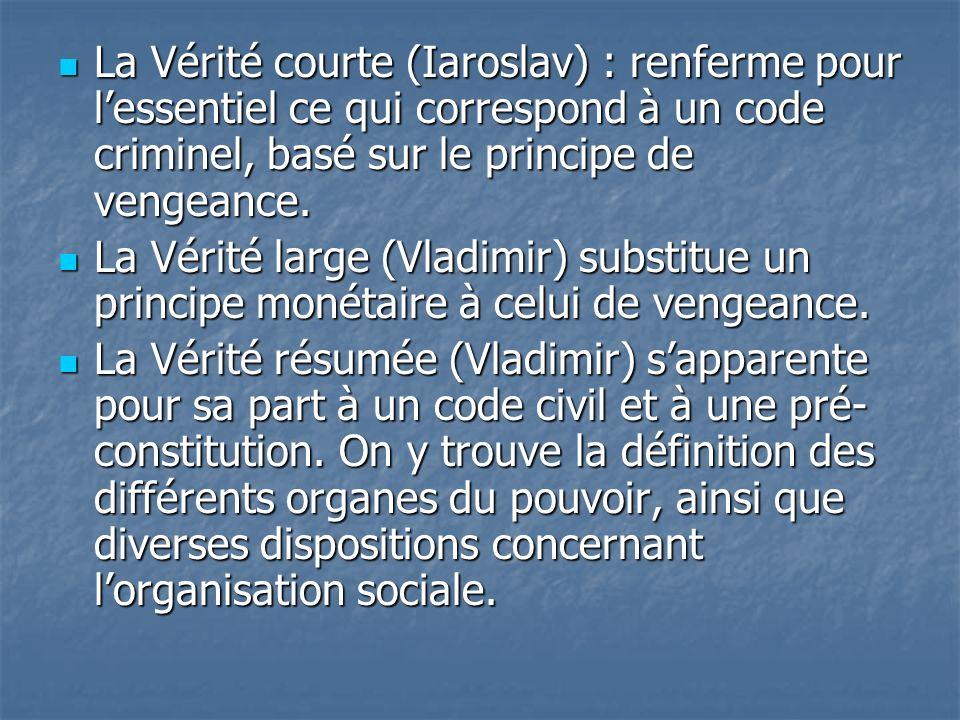La Vérité courte (Iaroslav) : renferme pour lessentiel ce qui correspond à un code criminel, basé sur le principe de vengeance. La Vérité courte (Iaro