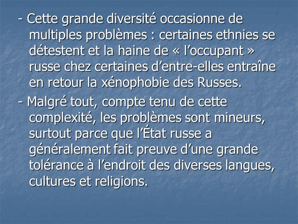 - Cette grande diversité occasionne de multiples problèmes : certaines ethnies se détestent et la haine de « loccupant » russe chez certaines dentre-e