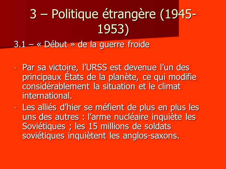 4 - La politique étrangère soviétique (1953-1964) 4.1 – À la recherche dune nouvelle stratégie - Deux tendances émergent à la mort de Staline : la belliqueuse et la pacifiste.
