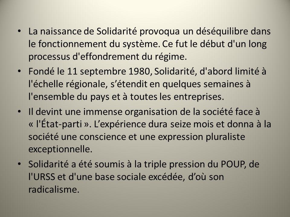 La naissance de Solidarité provoqua un déséquilibre dans le fonctionnement du système. Ce fut le début d'un long processus d'effondrement du régime. F