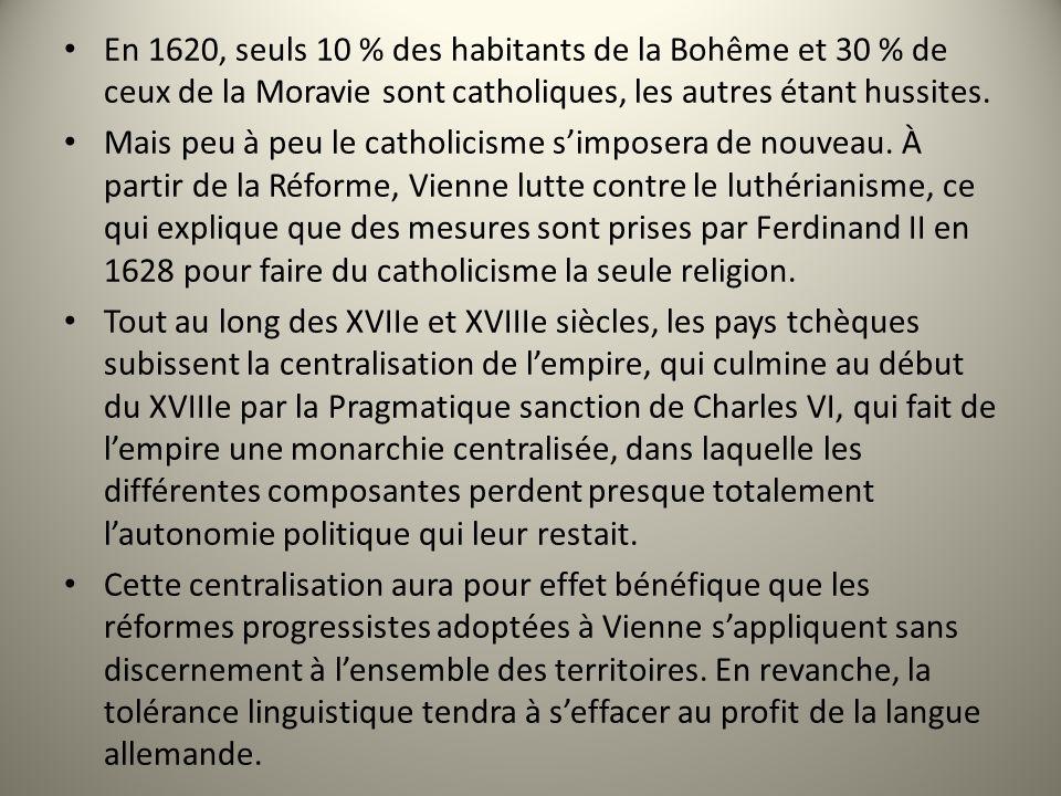 En 1620, seuls 10 % des habitants de la Bohême et 30 % de ceux de la Moravie sont catholiques, les autres étant hussites. Mais peu à peu le catholicis