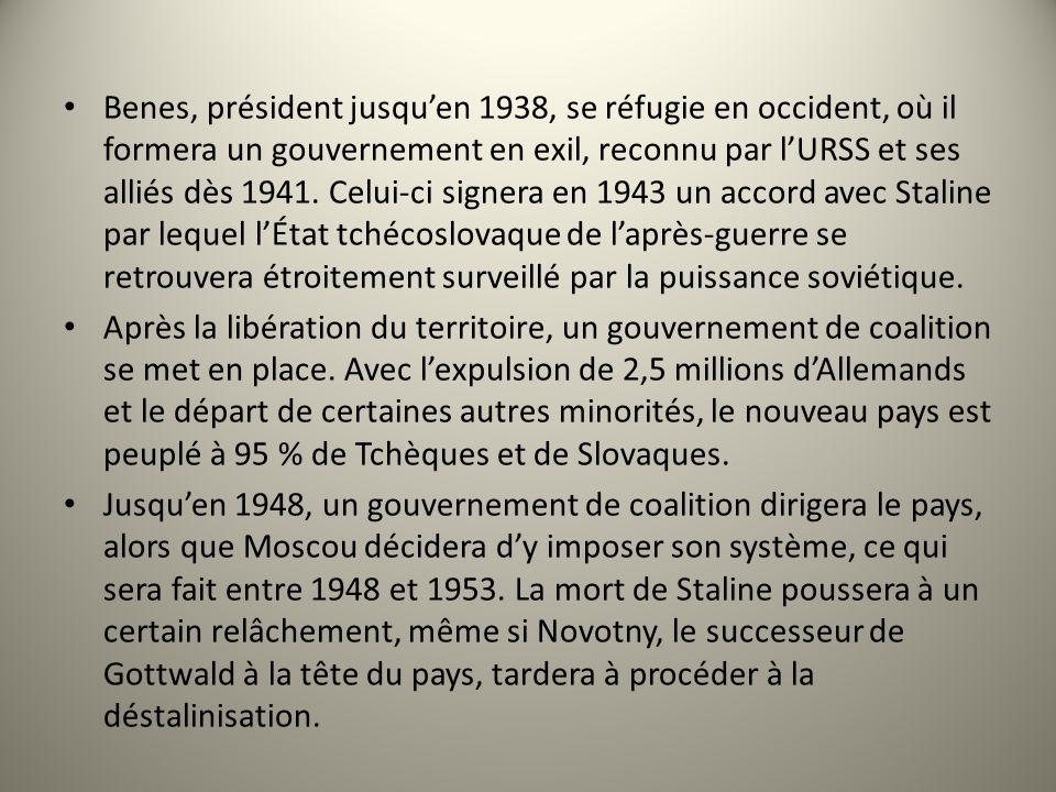 Benes, président jusquen 1938, se réfugie en occident, où il formera un gouvernement en exil, reconnu par lURSS et ses alliés dès 1941. Celui-ci signe