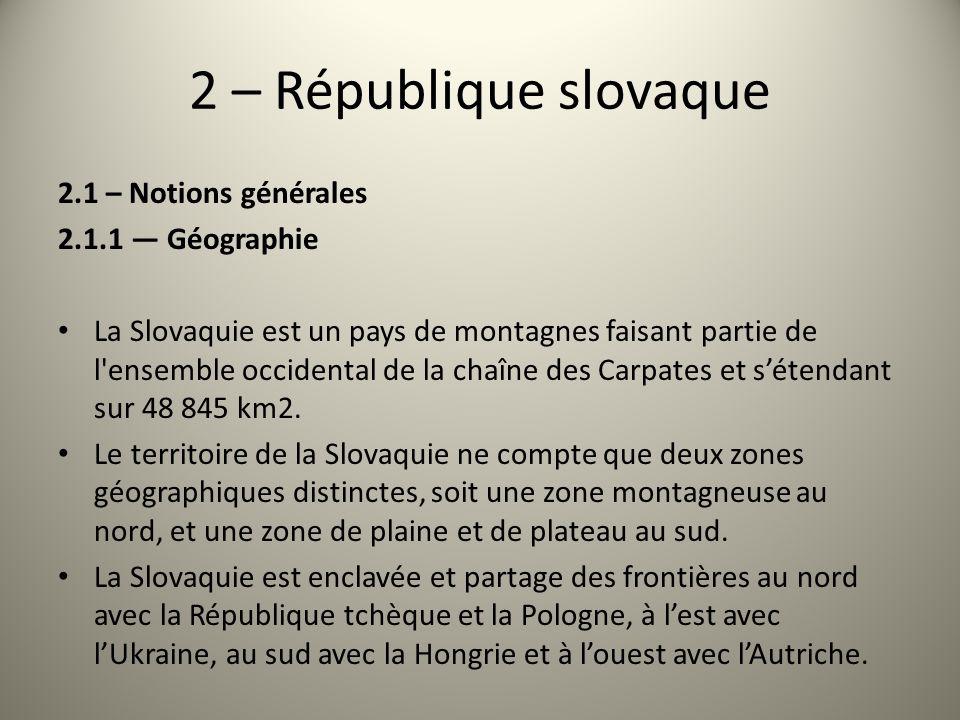 2 – République slovaque 2.1 – Notions générales 2.1.1 Géographie La Slovaquie est un pays de montagnes faisant partie de l'ensemble occidental de la c