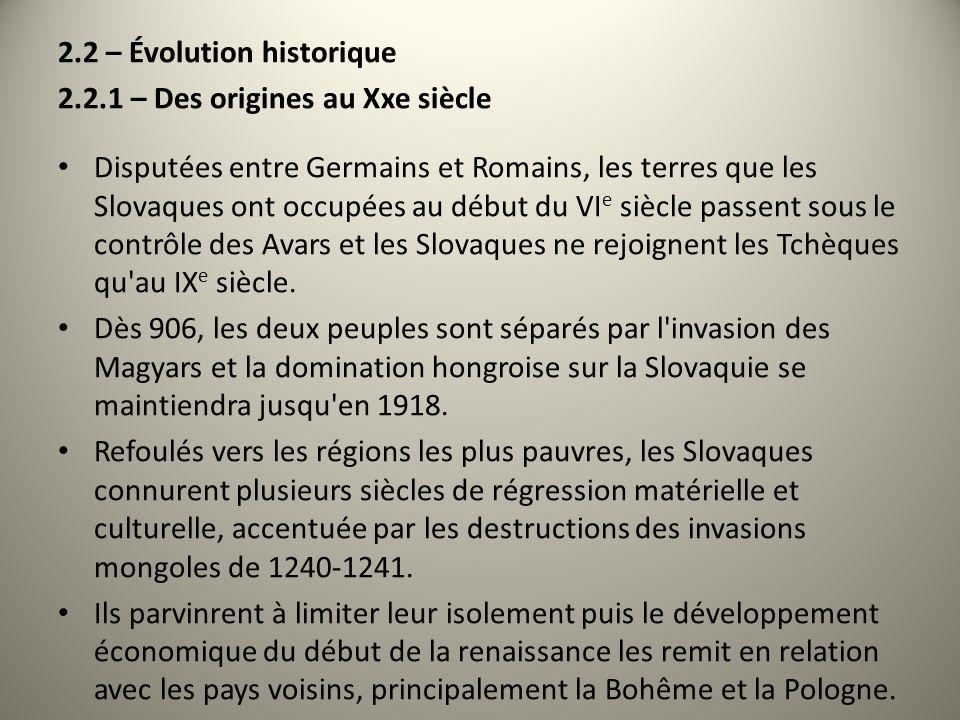 2.2 – Évolution historique 2.2.1 – Des origines au Xxe siècle Disputées entre Germains et Romains, les terres que les Slovaques ont occupées au début