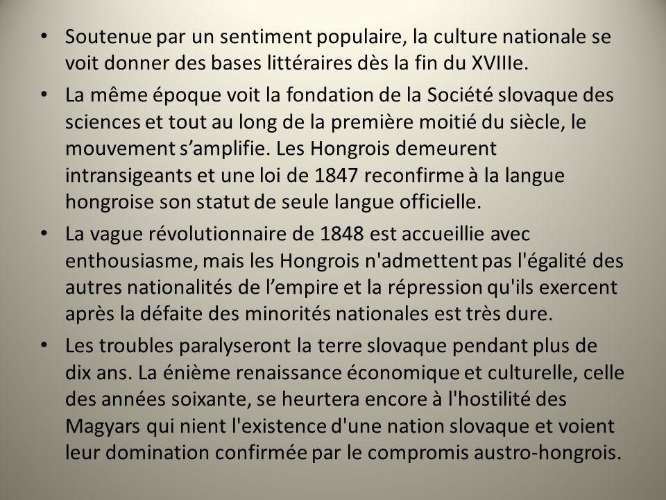 Soutenue par un sentiment populaire, la culture nationale se voit donner des bases littéraires dès la fin du XVIIIe. La même époque voit la fondation