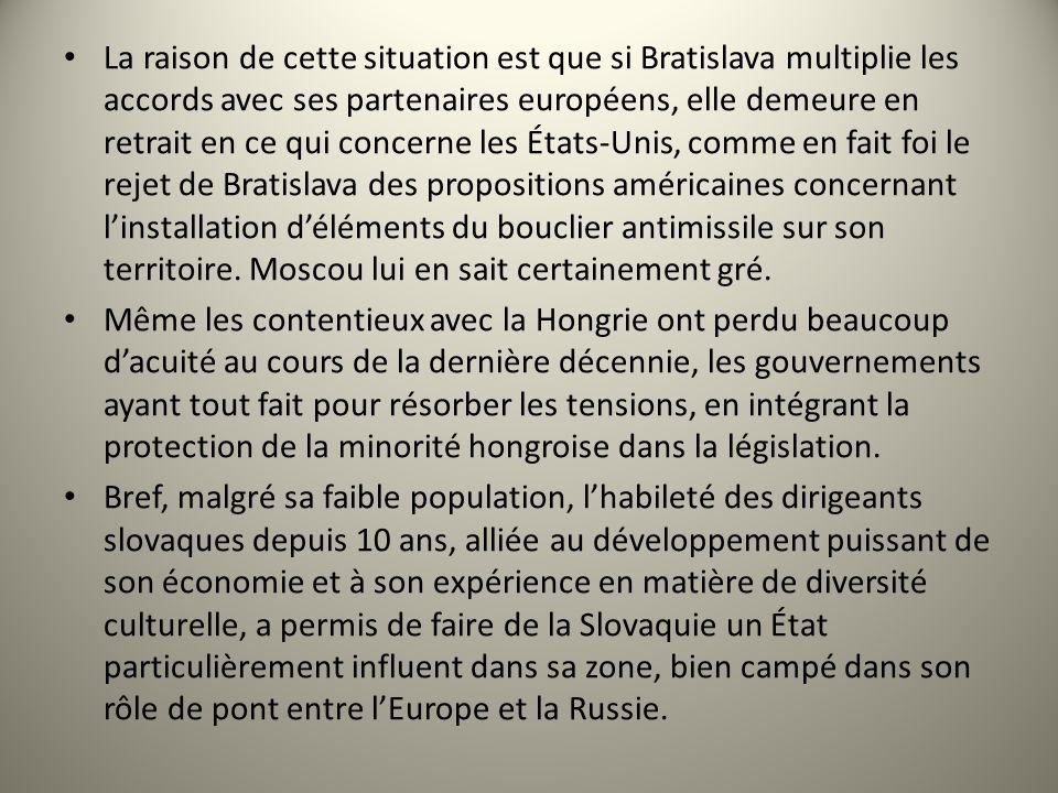 La raison de cette situation est que si Bratislava multiplie les accords avec ses partenaires européens, elle demeure en retrait en ce qui concerne le
