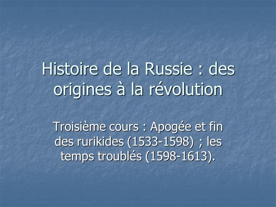 Histoire de la Russie : des origines à la révolution Troisième cours : Apogée et fin des rurikides (1533-1598) ; les temps troublés (1598-1613).