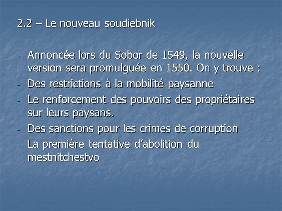 2.2 – Le nouveau soudiebnik - Annoncée lors du Sobor de 1549, la nouvelle version sera promulguée en 1550. On y trouve : - Des restrictions à la mobil