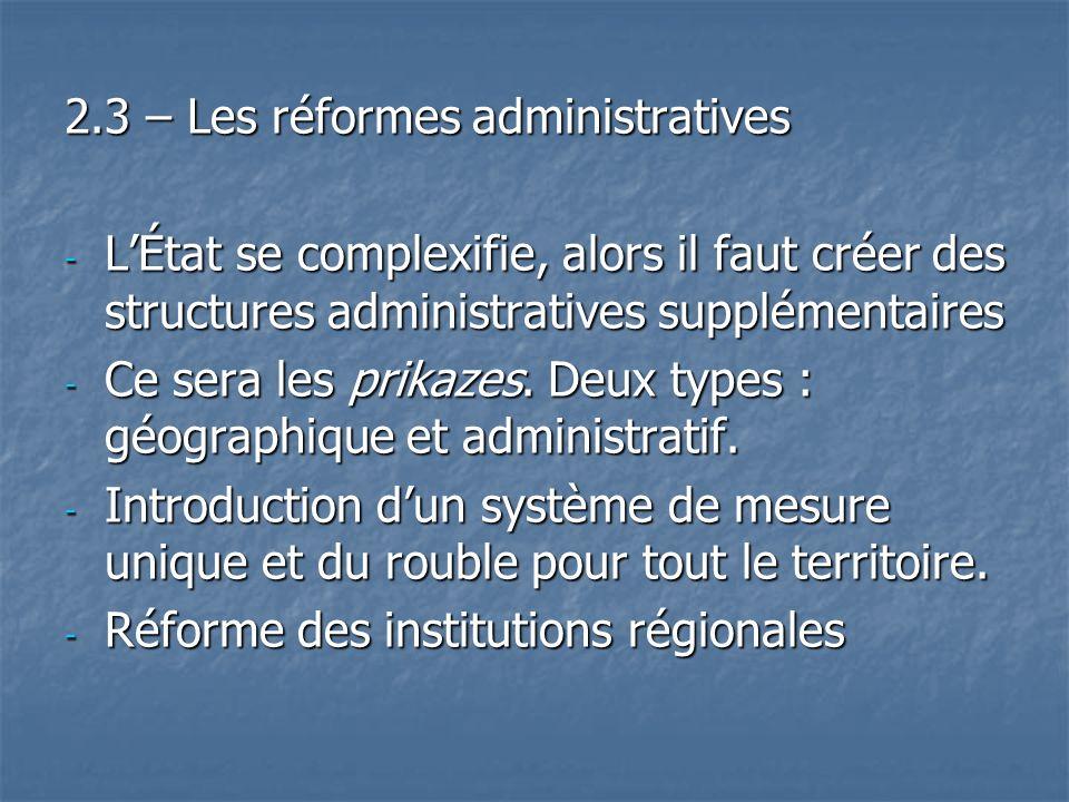 2.3 – Les réformes administratives - LÉtat se complexifie, alors il faut créer des structures administratives supplémentaires - Ce sera les prikazes.