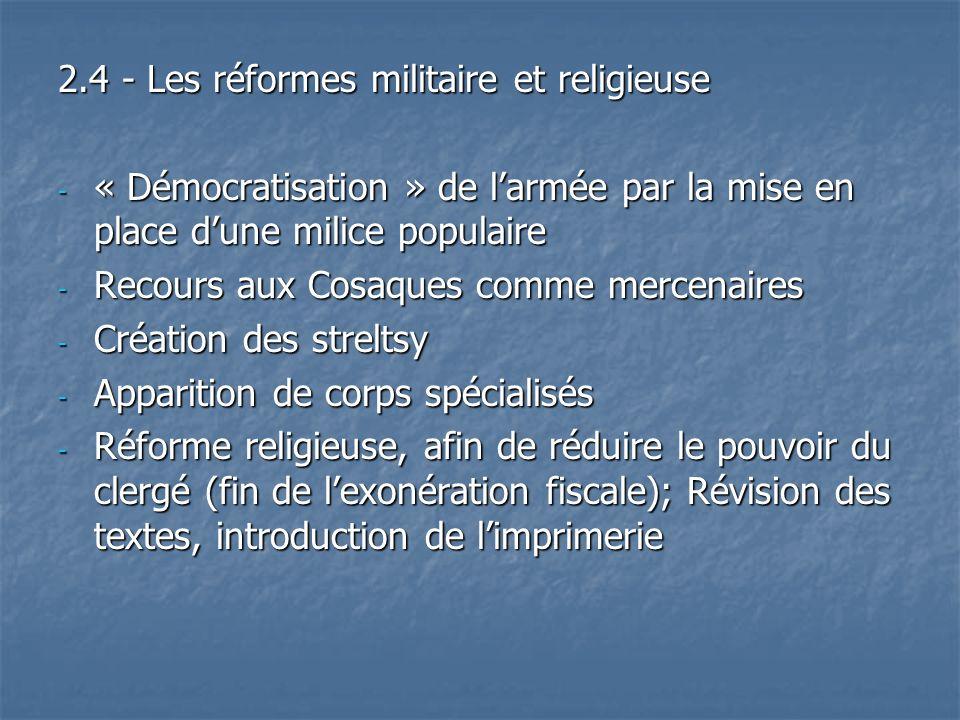2.4 - Les réformes militaire et religieuse - « Démocratisation » de larmée par la mise en place dune milice populaire - Recours aux Cosaques comme mer