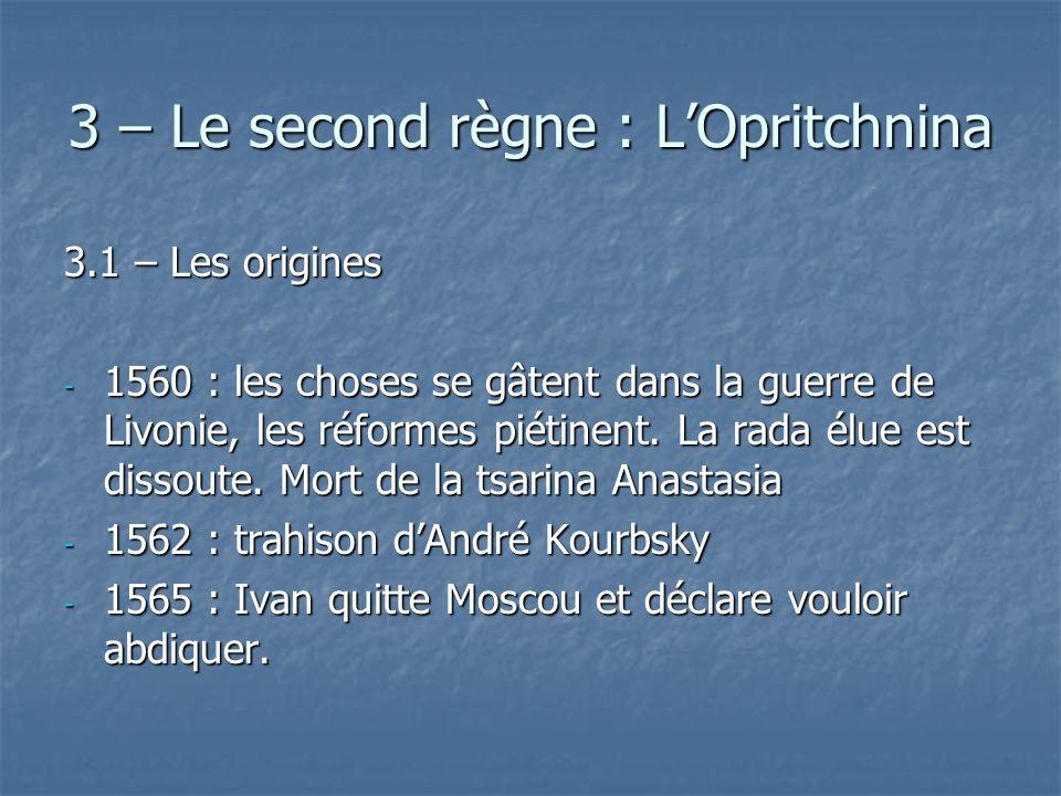 3 – Le second règne : LOpritchnina 3.1 – Les origines - 1560 : les choses se gâtent dans la guerre de Livonie, les réformes piétinent. La rada élue es