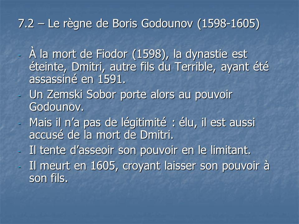 7.2 – Le règne de Boris Godounov (1598-1605) - À la mort de Fiodor (1598), la dynastie est éteinte, Dmitri, autre fils du Terrible, ayant été assassin
