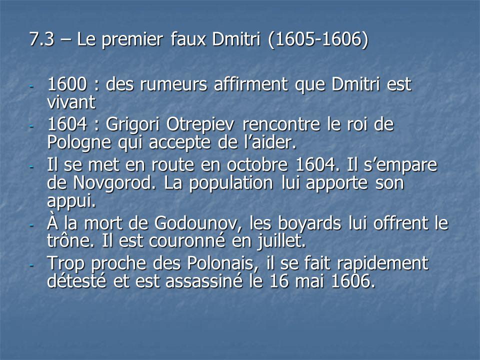 7.3 – Le premier faux Dmitri (1605-1606) - 1600 : des rumeurs affirment que Dmitri est vivant - 1604 : Grigori Otrepiev rencontre le roi de Pologne qu