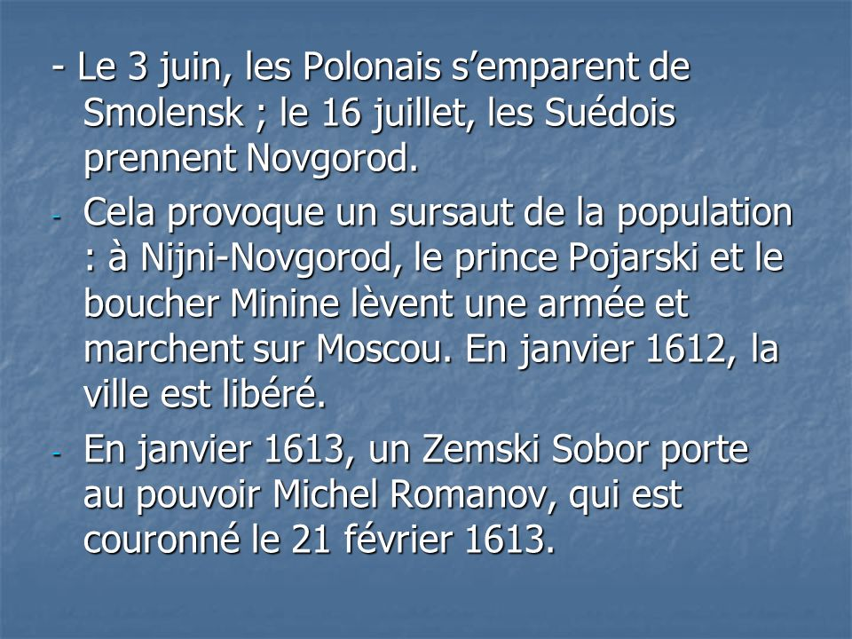 - Le 3 juin, les Polonais semparent de Smolensk ; le 16 juillet, les Suédois prennent Novgorod. - Cela provoque un sursaut de la population : à Nijni-