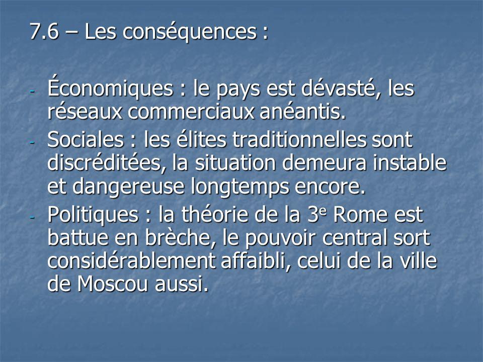 7.6 – Les conséquences : - Économiques : le pays est dévasté, les réseaux commerciaux anéantis. - Sociales : les élites traditionnelles sont discrédit